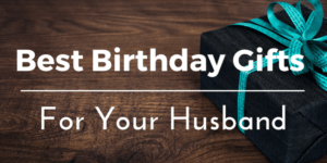 What are the best birthday gifts for hubby
